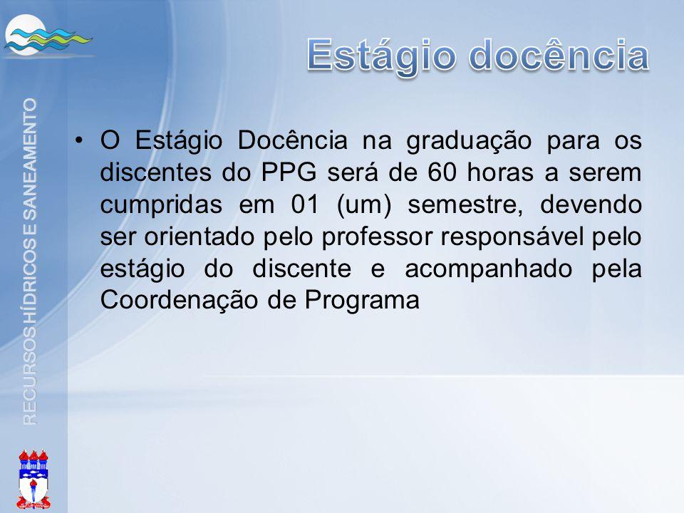 RECURSOS HÍDRICOS E SANEAMENTO •O Estágio Docência na graduação para os discentes do PPG será de 60 horas a serem cumpridas em 01 (um) semestre, deven