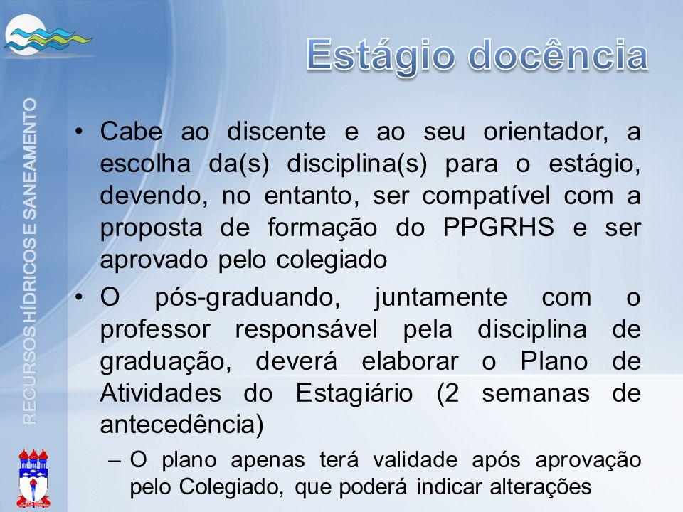 RECURSOS HÍDRICOS E SANEAMENTO •Cabe ao discente e ao seu orientador, a escolha da(s) disciplina(s) para o estágio, devendo, no entanto, ser compatíve