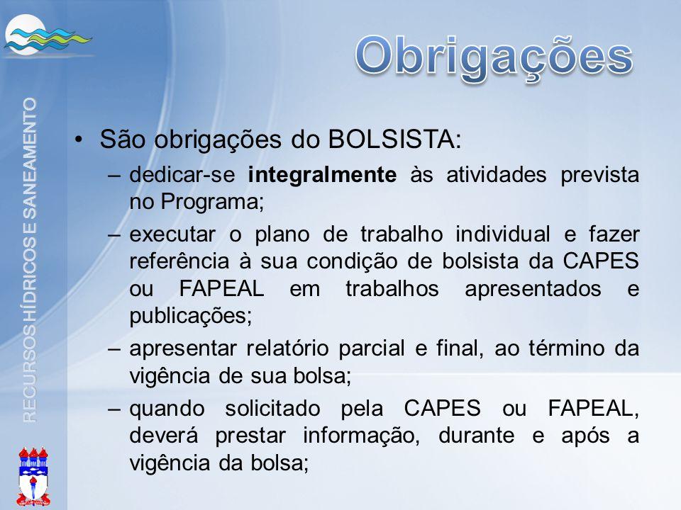RECURSOS HÍDRICOS E SANEAMENTO •São obrigações do BOLSISTA: –dedicar-se integralmente às atividades prevista no Programa; –executar o plano de trabalh