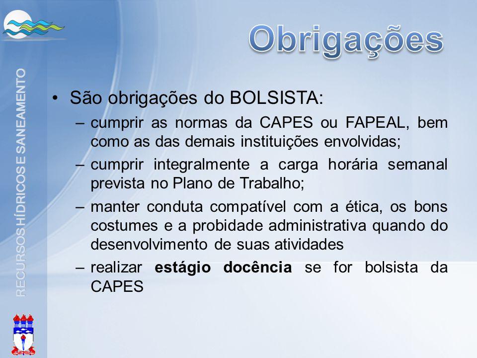 RECURSOS HÍDRICOS E SANEAMENTO •São obrigações do BOLSISTA: –cumprir as normas da CAPES ou FAPEAL, bem como as das demais instituições envolvidas; –cu