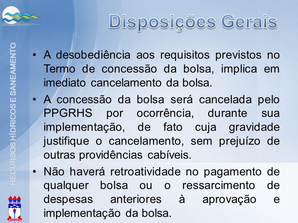 RECURSOS HÍDRICOS E SANEAMENTO •A desobediência aos requisitos previstos no Termo de concessão da bolsa, implica em imediato cancelamento da bolsa. •A