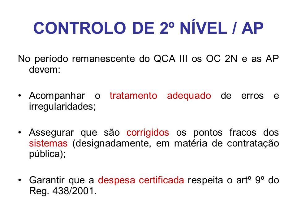 CONTROLO DE 2º NÍVEL / AP No período remanescente do QCA III os OC 2N e as AP devem: •Acompanhar o tratamento adequado de erros e irregularidades; •As