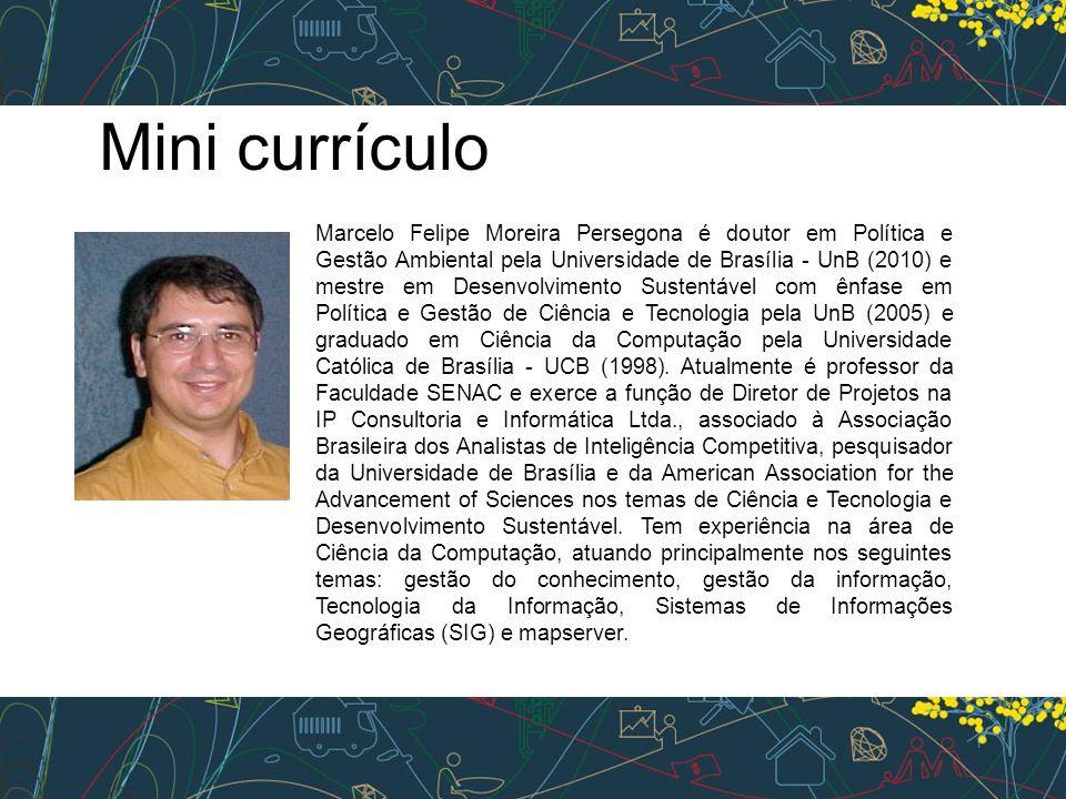 Marcelo Felipe Moreira Persegona é doutor em Política e Gestão Ambiental pela Universidade de Brasília - UnB (2010) e mestre em Desenvolvimento Sustentável com ênfase em Política e Gestão de Ciência e Tecnologia pela UnB (2005) e graduado em Ciência da Computação pela Universidade Católica de Brasília - UCB (1998).