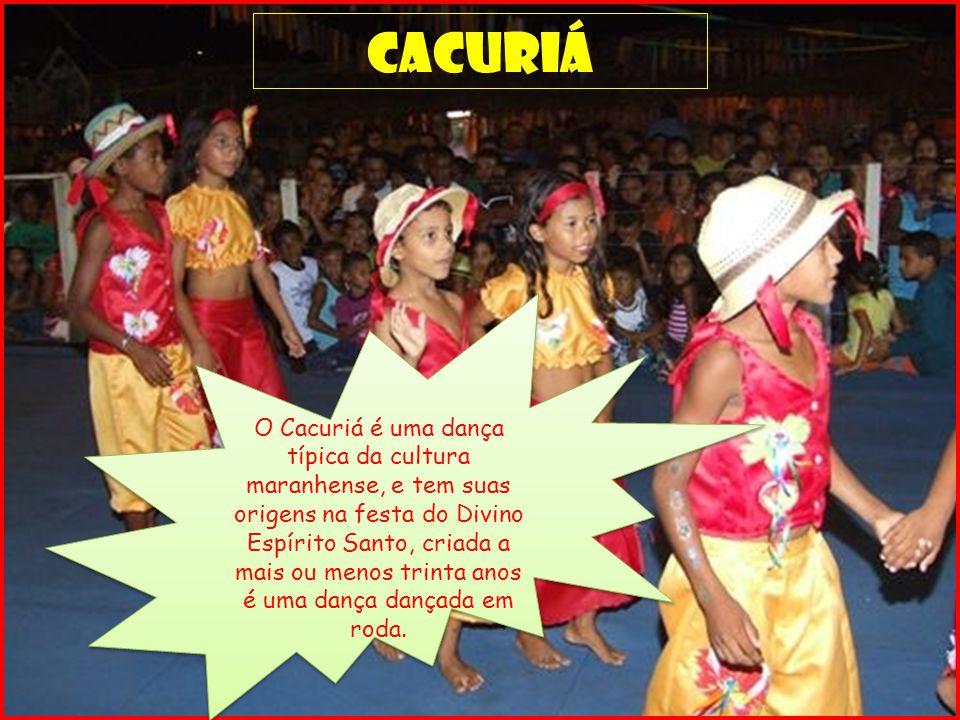 cacuriá O Cacuriá é uma dança típica da cultura maranhense, e tem suas origens na festa do Divino Espírito Santo, criada a mais ou menos trinta anos é uma dança dançada em roda.