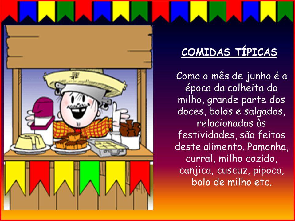 COMIDAS TÍPICAS Como o mês de junho é a época da colheita do milho, grande parte dos doces, bolos e salgados, relacionados às festividades, são feitos deste alimento.