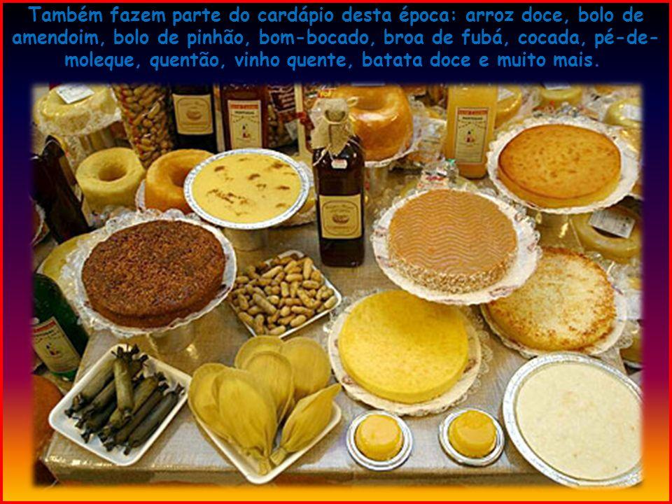 Também fazem parte do cardápio desta época: arroz doce, bolo de amendoim, bolo de pinhão, bom-bocado, broa de fubá, cocada, pé-de- moleque, quentão, vinho quente, batata doce e muito mais.