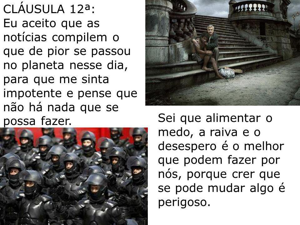 CLÁUSULA 11ª: Eu aceito que os meios de comunicação estejam concentrados nas mãos de grandes poderes económicos, porque sei que farão um bom uso deles