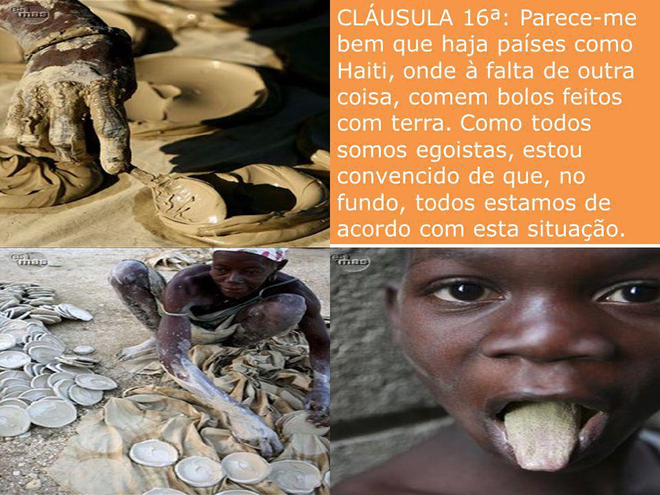CLÁUSULA 15ª: Eu aceito que se destruam toneladas de comida para que não baixem os preços internacionais. Parece-me melhor que oferecê-las às centenas