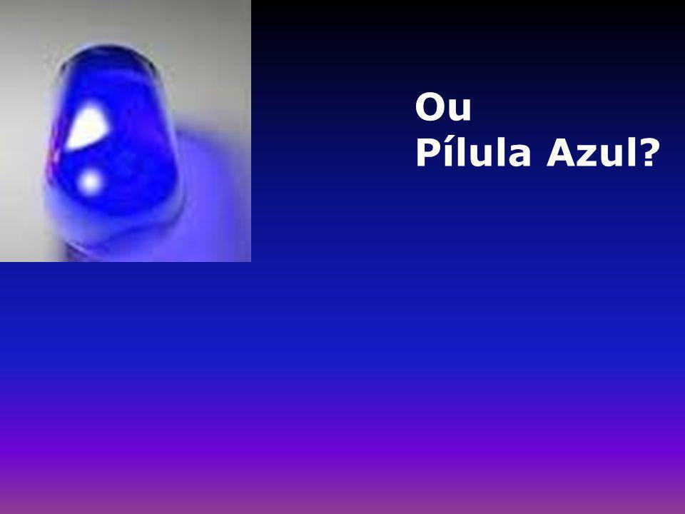 Ou Pílula Azul?