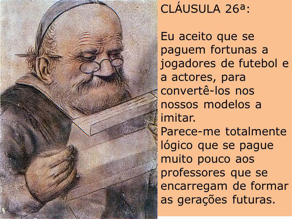 CLÁUSULA 25ª: Eu aceito que o valor de uma pessoa dependa da sua capacidade para gerar dinheiro e de aparecer ou não na televisão. Tomarei como minhas