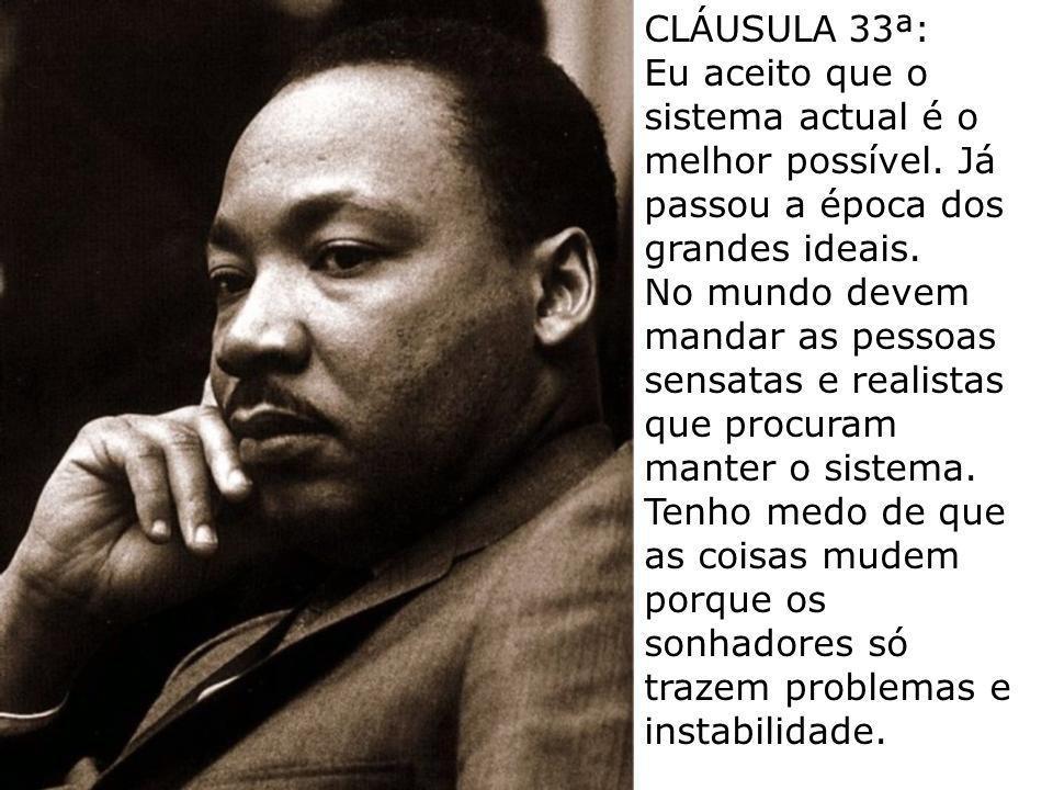 CLÁUSULA 32ª: Embora a nossa história esteja cheia de conspirações políticas e políticos ambiciosos, eu aceito que agora tudo mudou e que os nossos di