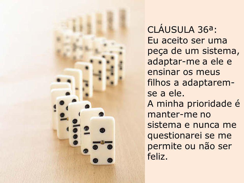 CLÁUSULA 35ª: Eu aceito não fazer perguntas, fechar os olhos a isto e não opor-me a nada, porque estou suficientemente ocupado com os meus próprios pr