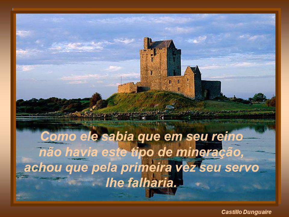 Castillo Dunguaire Como ele sabia que em seu reino não havia este tipo de mineração, achou que pela primeira vez seu servo lhe falharia.