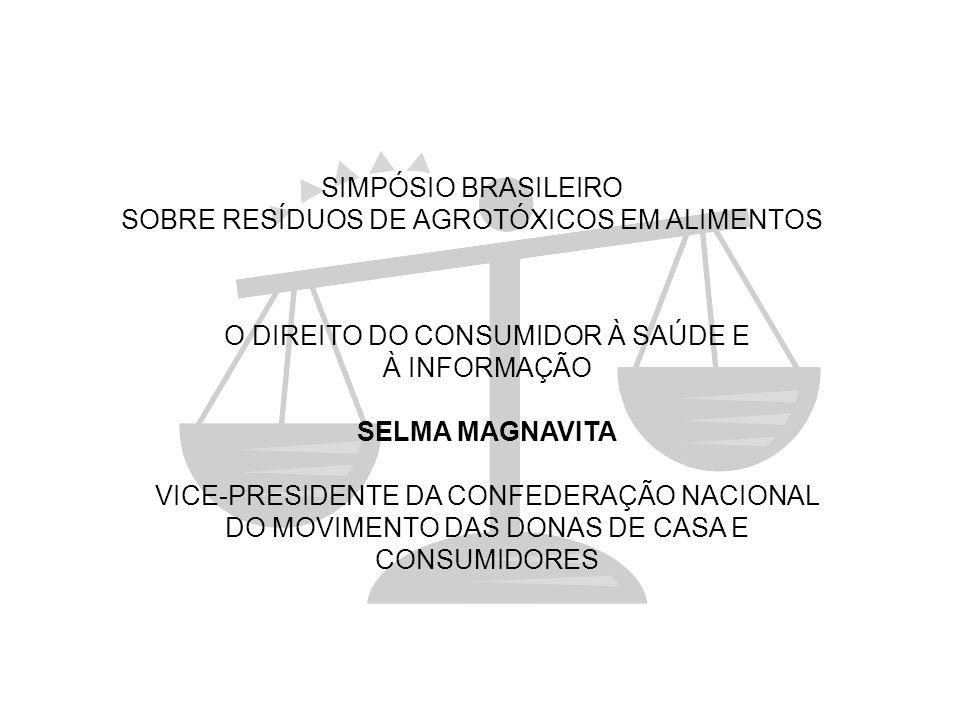 SIMPÓSIO BRASILEIRO SOBRE RESÍDUOS DE AGROTÓXICOS EM ALIMENTOS O DIREITO DO CONSUMIDOR À SAÚDE E À INFORMAÇÃO SELMA MAGNAVITA VICE-PRESIDENTE DA CONFE
