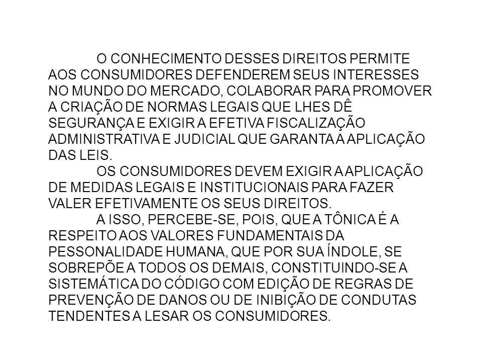 O CONHECIMENTO DESSES DIREITOS PERMITE AOS CONSUMIDORES DEFENDEREM SEUS INTERESSES NO MUNDO DO MERCADO, COLABORAR PARA PROMOVER A CRIAÇÃO DE NORMAS LE