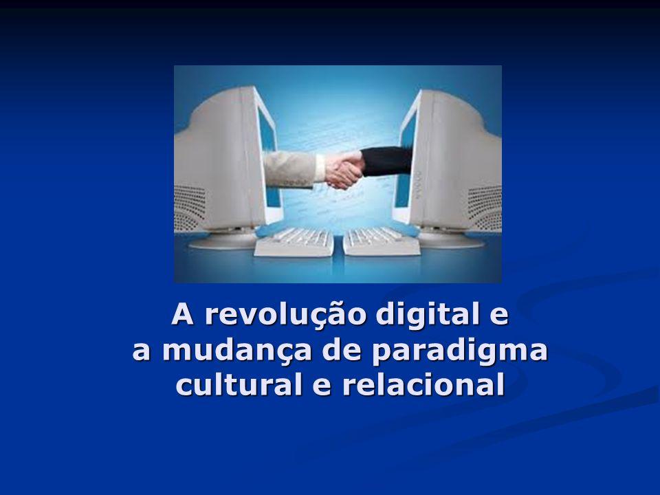 A revolução digital e a mudança de paradigma cultural e relacional