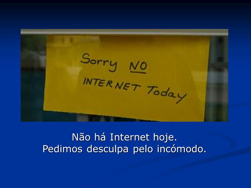Não há Internet hoje. Pedimos desculpa pelo incómodo.