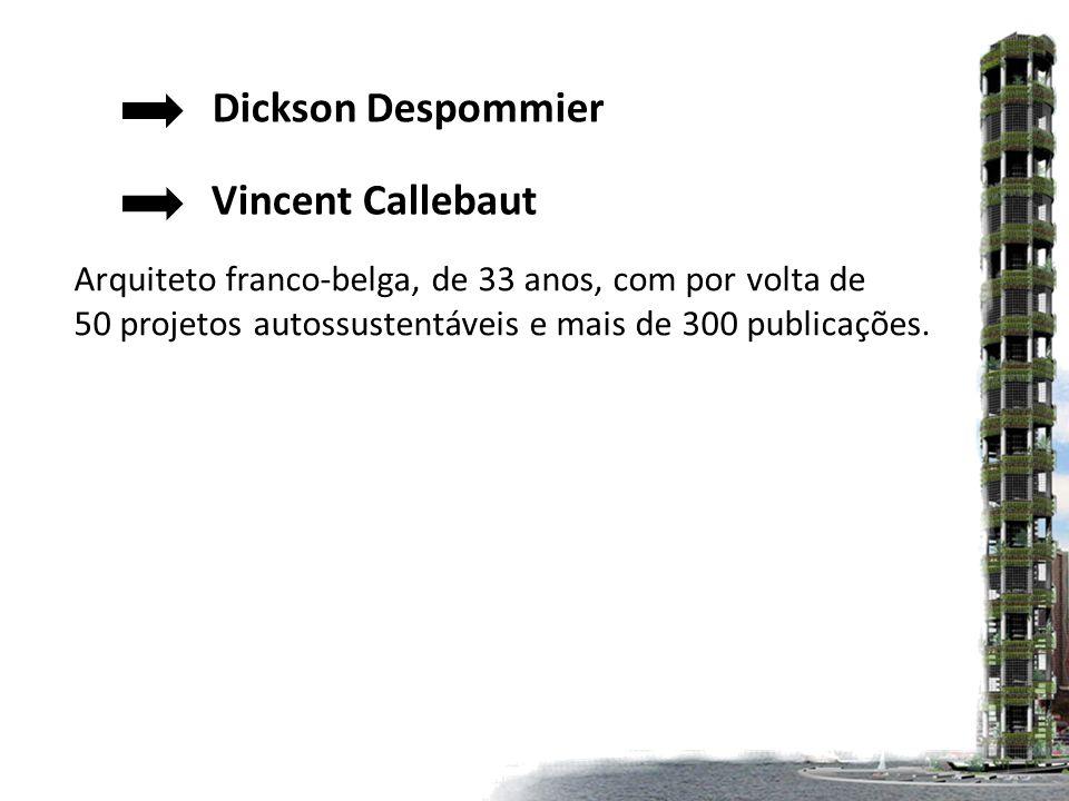Dickson Despommier Vincent Callebaut Arquiteto franco-belga, de 33 anos, com por volta de 50 projetos autossustentáveis e mais de 300 publicações.