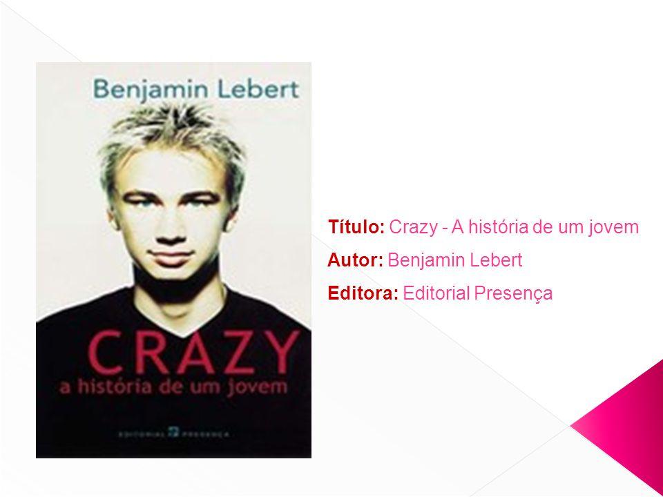 Título: Crazy - A história de um jovem Autor: Benjamin Lebert Editora: Editorial Presença