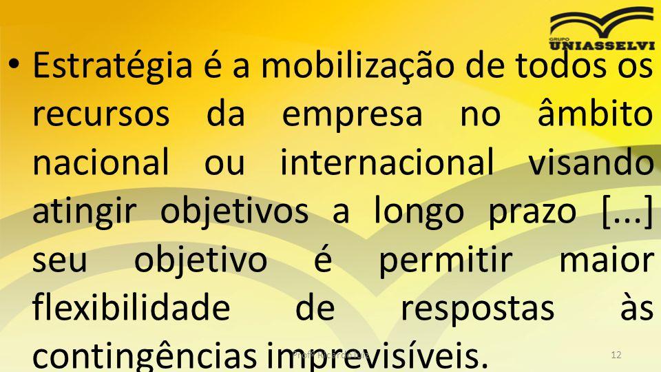 • Estratégia é a mobilização de todos os recursos da empresa no âmbito nacional ou internacional visando atingir objetivos a longo prazo [...] seu obj