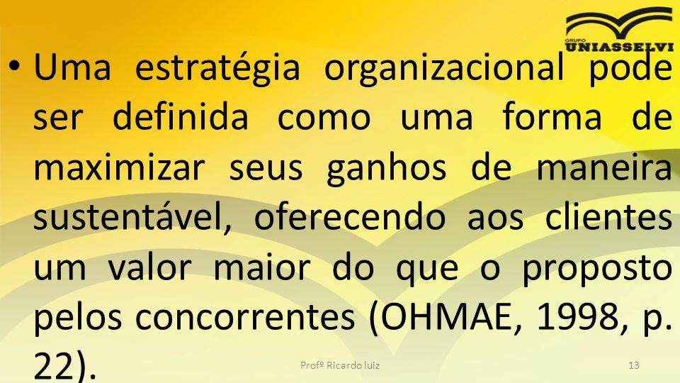 • Uma estratégia organizacional pode ser definida como uma forma de maximizar seus ganhos de maneira sustentável, oferecendo aos clientes um valor mai
