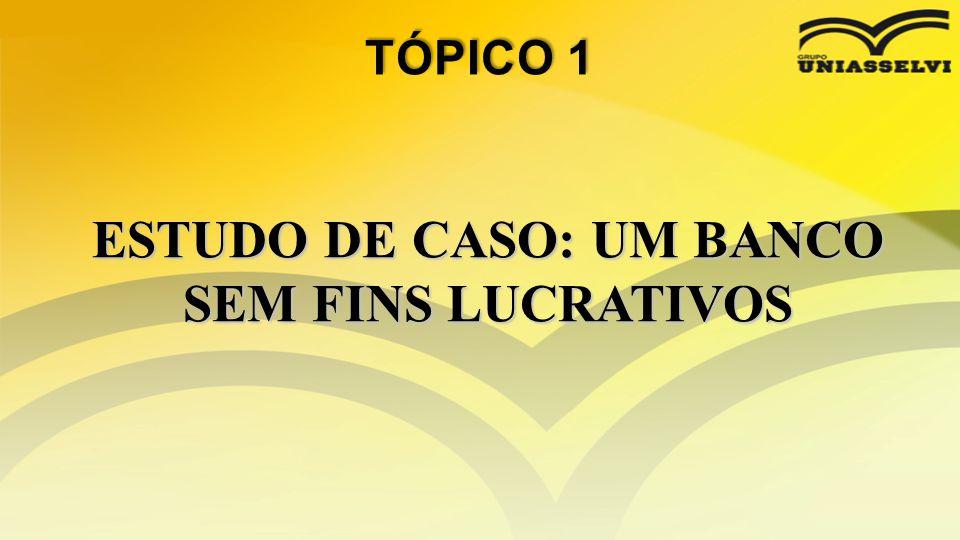 ESTUDO DE CASO: UM BANCO SEM FINS LUCRATIVOS