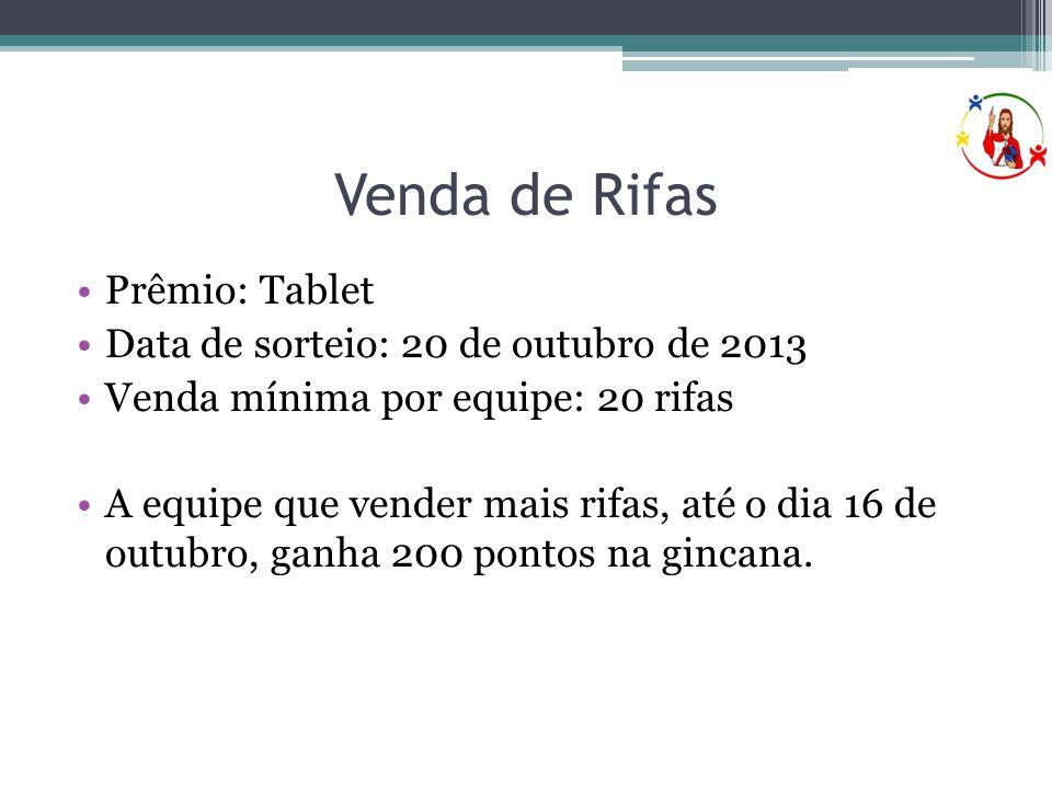Venda de Rifas •Prêmio: Tablet •Data de sorteio: 20 de outubro de 2013 •Venda mínima por equipe: 20 rifas •A equipe que vender mais rifas, até o dia 16 de outubro, ganha 200 pontos na gincana.