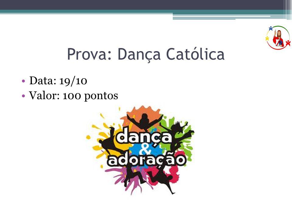 Prova: Dança Católica •Data: 19/10 •Valor: 100 pontos