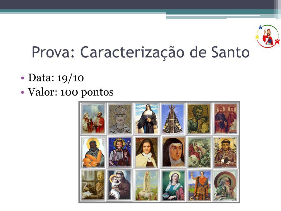 Prova: Caracterização de Santo •Data: 19/10 •Valor: 100 pontos