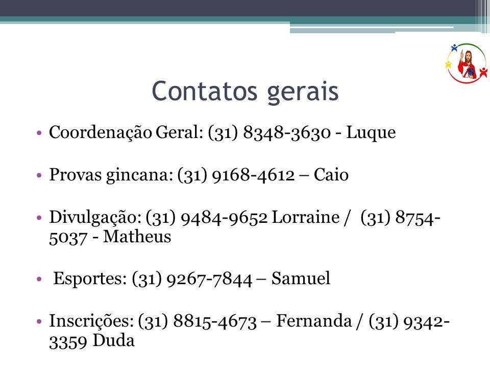 Contatos gerais •Coordenação Geral: (31) 8348-3630 - Luque •Provas gincana: (31) 9168-4612 – Caio •Divulgação: (31) 9484-9652 Lorraine / (31) 8754- 5037 - Matheus • Esportes: (31) 9267-7844 – Samuel •Inscrições: (31) 8815-4673 – Fernanda / (31) 9342- 3359 Duda