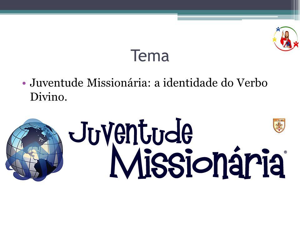 Tema •Juventude Missionária: a identidade do Verbo Divino.
