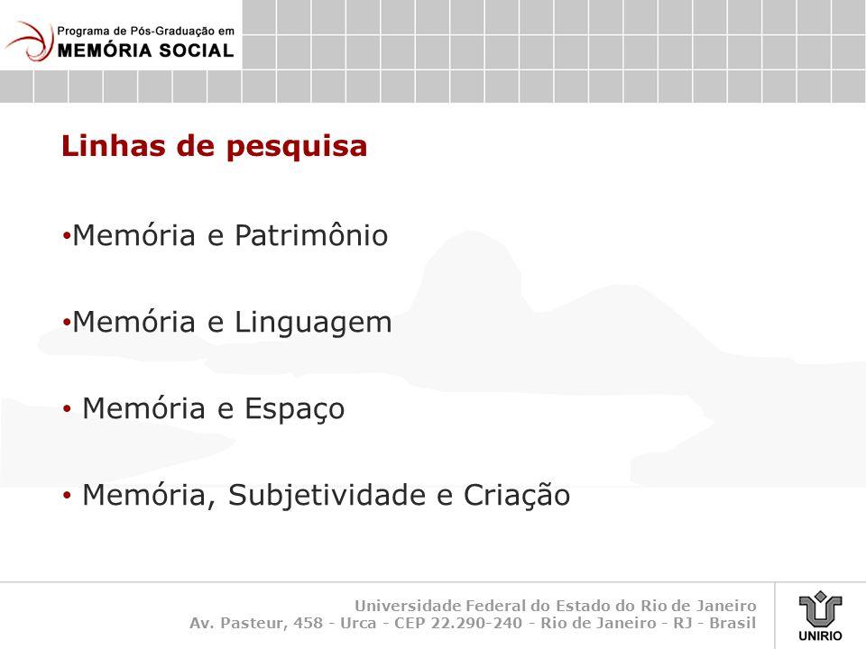 Universidade Federal do Estado do Rio de Janeiro Av. Pasteur, 458 - Urca - CEP 22.290-240 - Rio de Janeiro - RJ - Brasil Linhas de pesquisa • Memória