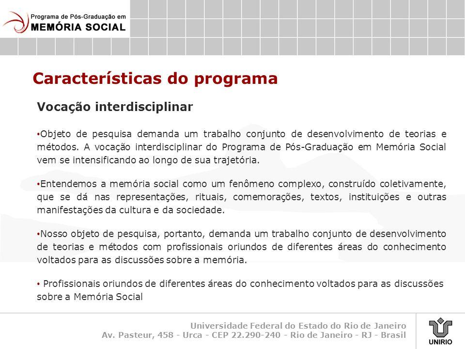 Características do programa Vocação interdisciplinar • Objeto de pesquisa demanda um trabalho conjunto de desenvolvimento de teorias e métodos. A voca