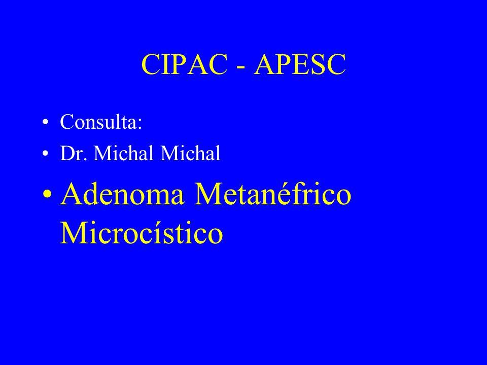CIPAC - APESC DIAGNÓSTICO DEFINITIVO •ADENOMA METANÉFRICO •variante microcística