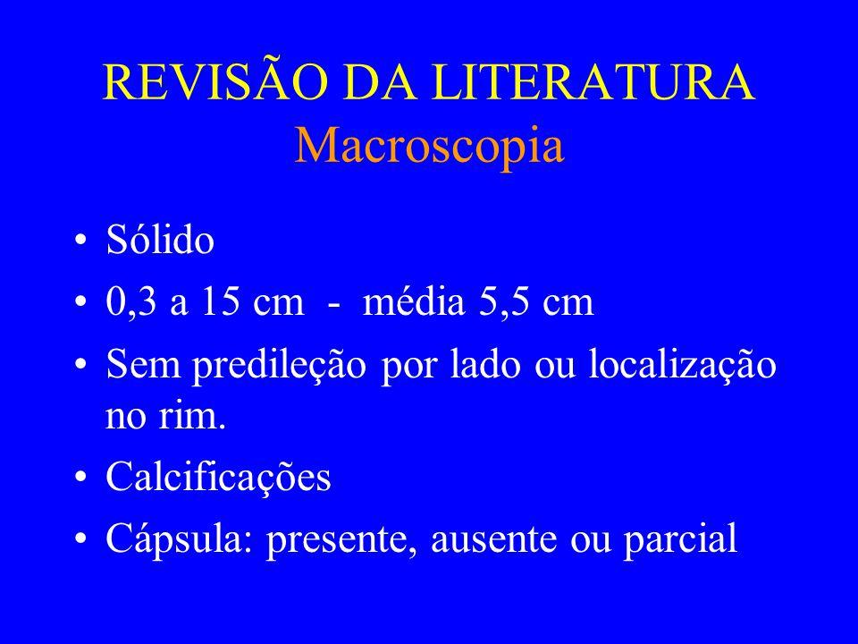 REVISÃO DA LITERATURA Macroscopia •Cistos em 6 casos.