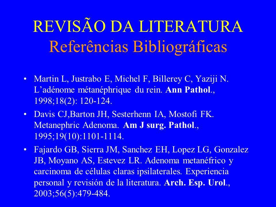 REVISÃO DA LITERATURA Referências Bibliográficas •Muir TE, Cheville JC, Lager DJ.