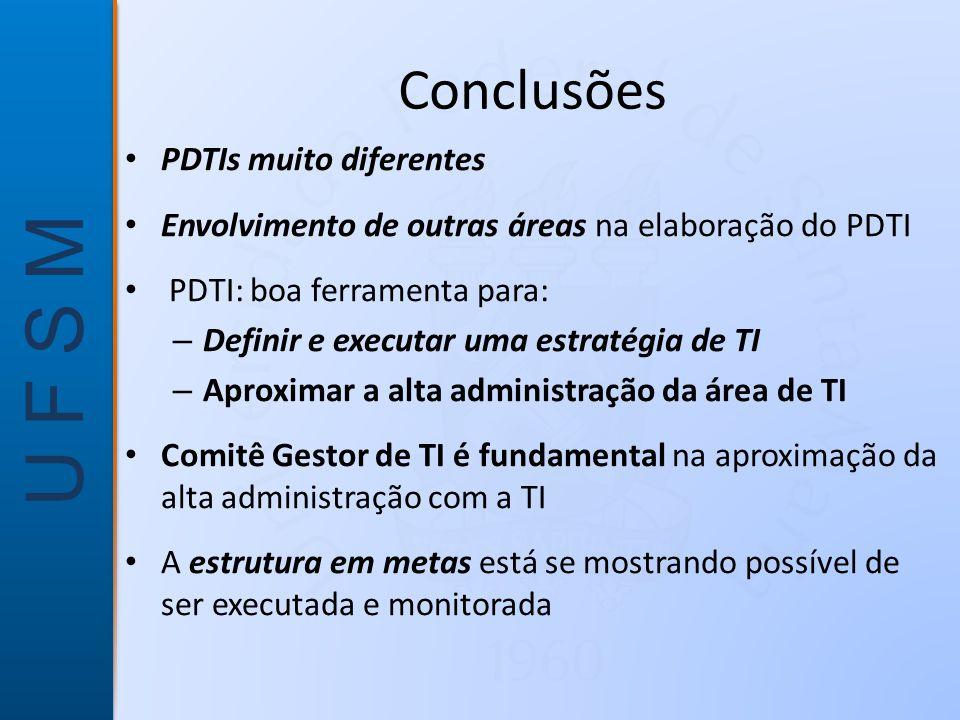 U F S M Conclusões • PDTIs muito diferentes • Envolvimento de outras áreas na elaboração do PDTI • PDTI: boa ferramenta para: – Definir e executar uma estratégia de TI – Aproximar a alta administração da área de TI • Comitê Gestor de TI é fundamental na aproximação da alta administração com a TI • A estrutura em metas está se mostrando possível de ser executada e monitorada