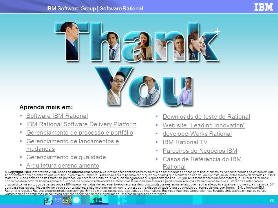 IBM Software Group | Software Rational 28 © Copyright IBM Corporation 2008. Todos os direitos reservados. As informações contidas nestes materiais são