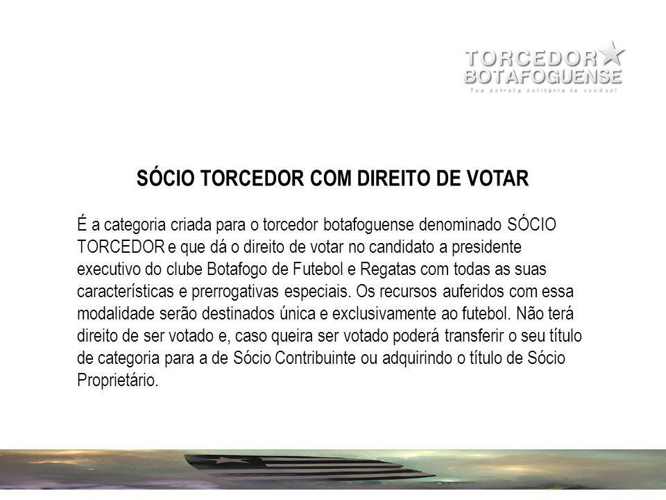 SÓCIO TORCEDOR COM DIREITO DE VOTAR É a categoria criada para o torcedor botafoguense denominado SÓCIO TORCEDOR e que dá o direito de votar no candida