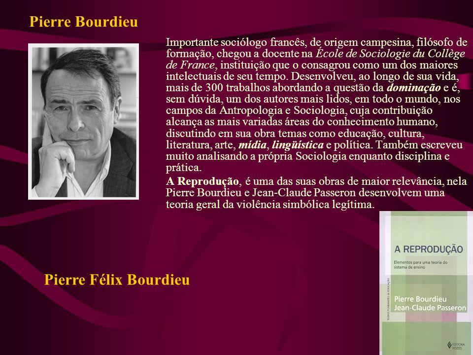 Pierre Bourdieu Importante sociólogo francês, de origem campesina, filósofo de formação, chegou a docente na École de Sociologie du Collège de France,