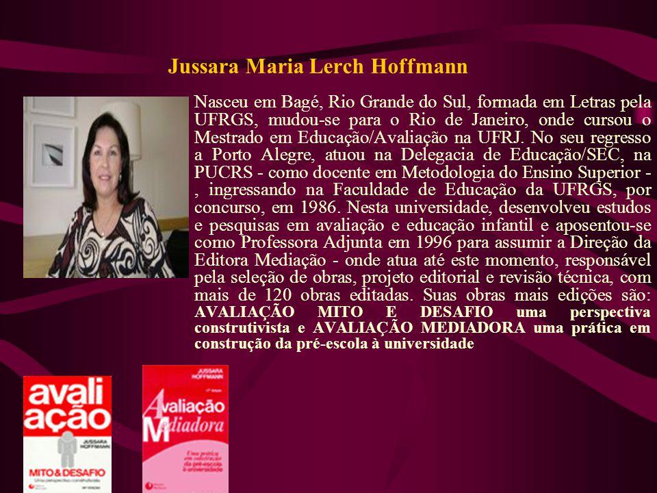 Jussara Maria Lerch Hoffmann Nasceu em Bagé, Rio Grande do Sul, formada em Letras pela UFRGS, mudou-se para o Rio de Janeiro, onde cursou o Mestrado e
