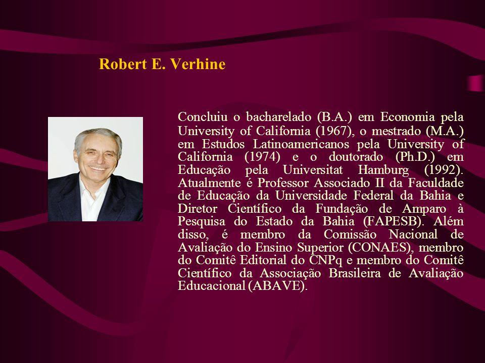 Robert E. Verhine Concluiu o bacharelado (B.A.) em Economia pela University of California (1967), o mestrado (M.A.) em Estudos Latinoamericanos pela U