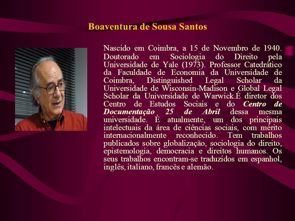Boaventura de Sousa Santos Nascido em Coimbra, a 15 de Novembro de 1940. Doutorado em Sociologia do Direito pela Universidade de Yale (1973). Professo