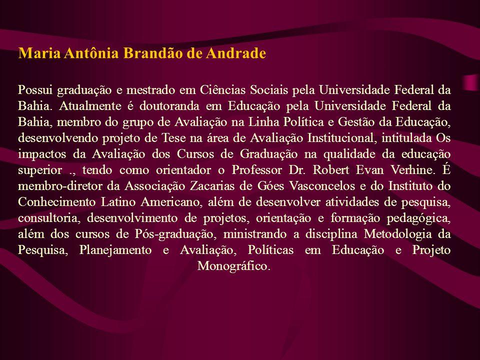 Maria Antônia Brandão de Andrade Possui graduação e mestrado em Ciências Sociais pela Universidade Federal da Bahia. Atualmente é doutoranda em Educaç