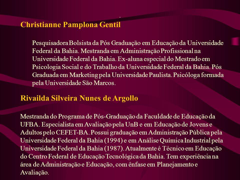 . Christianne Pamplona Gentil Pesquisadora Bolsista da Pós Graduação em Educação da Universidade Federal da Bahia. Mestranda em Administração Profissi