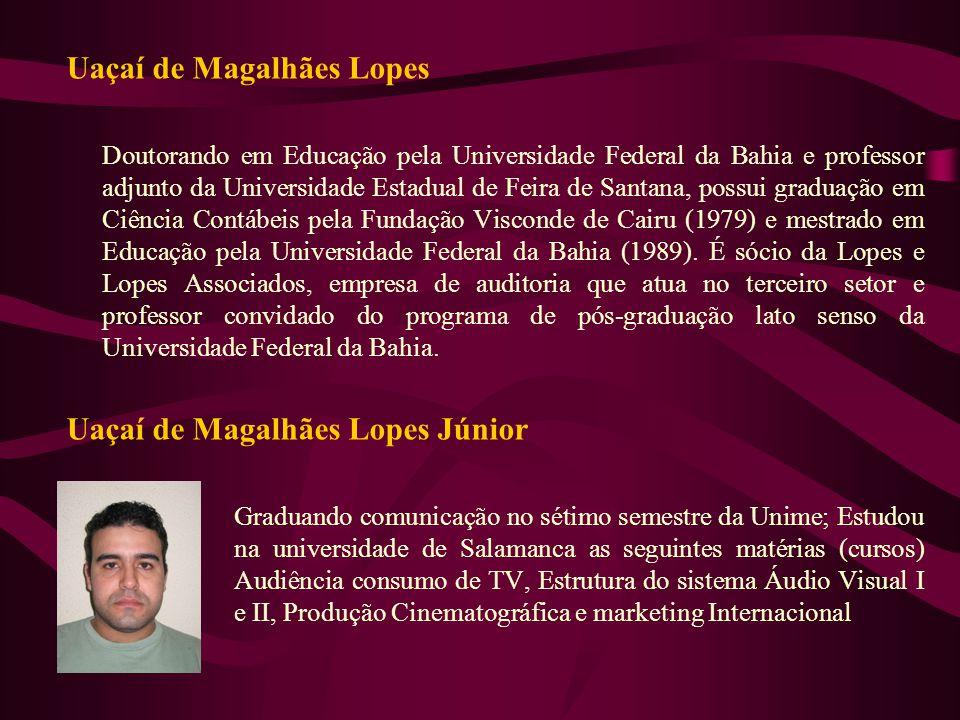 Uaçaí de Magalhães Lopes Doutorando em Educação pela Universidade Federal da Bahia e professor adjunto da Universidade Estadual de Feira de Santana, p