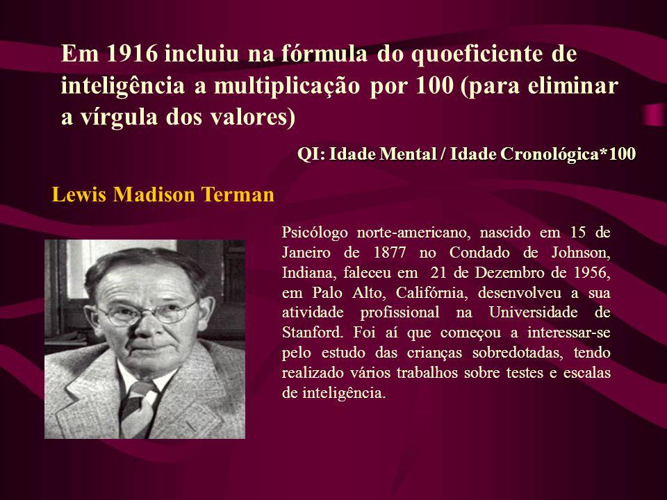 Em 1916 incluiu na fórmula do quoeficiente de inteligência a multiplicação por 100 (para eliminar a vírgula dos valores) Idade Mental / Idade Cronológ