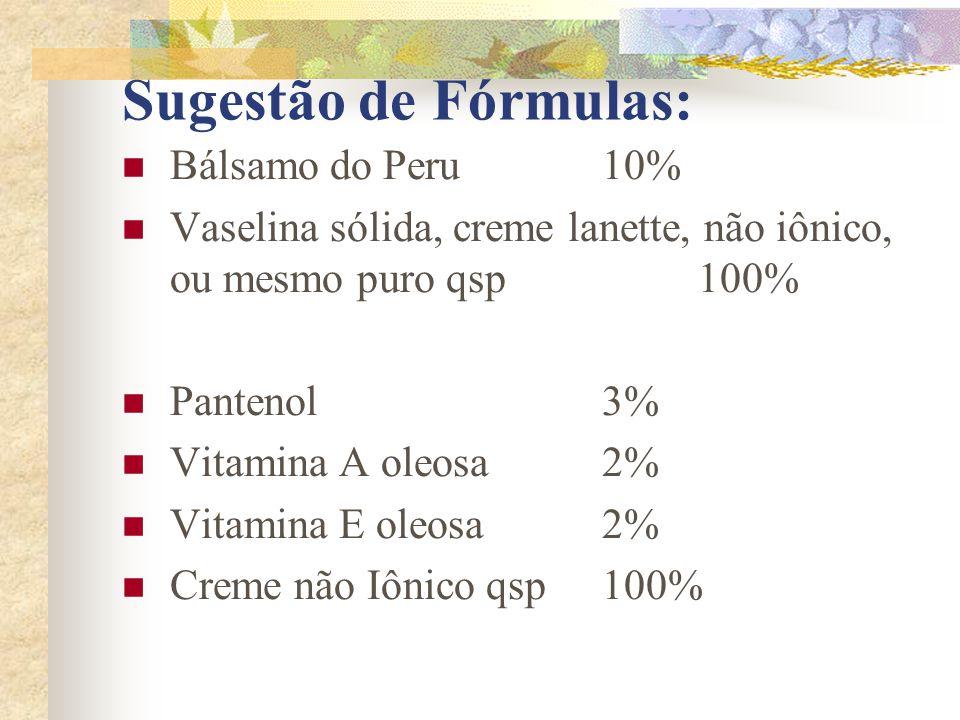 Sugestão de Fórmulas:  Bálsamo do Peru 10%  Vaselina sólida, creme lanette, não iônico, ou mesmo puro qsp 100%  Pantenol 3%  Vitamina A oleosa 2%