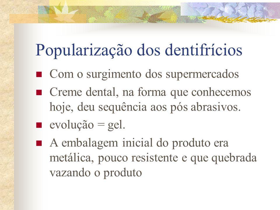 Popularização dos dentifrícios  Com o surgimento dos supermercados  Creme dental, na forma que conhecemos hoje, deu sequência aos pós abrasivos.  e
