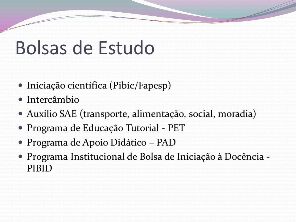Bolsas de Estudo  Iniciação científica (Pibic/Fapesp)  Intercâmbio  Auxílio SAE (transporte, alimentação, social, moradia)  Programa de Educação Tutorial - PET  Programa de Apoio Didático – PAD  Programa Institucional de Bolsa de Iniciação à Docência - PIBID